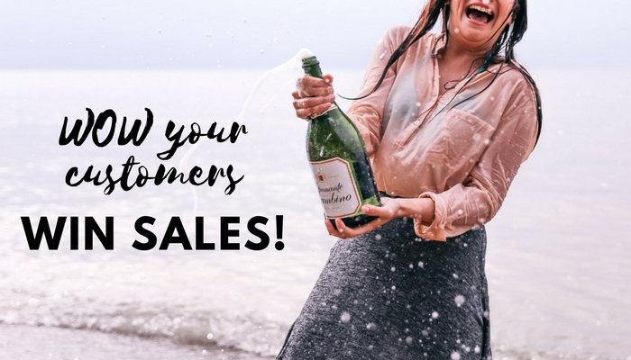 3 Ways to WOW your Customers and Win More Sales